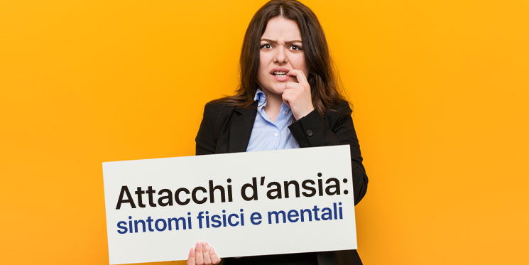 Attacchi di Ansia: sintomi fisici e mentali, tipologie, rimedi